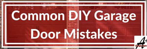The Most Common Garage Door DIY Mistakes!