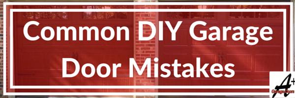 The Most Common Garage Door DIY Mistakes!