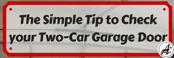 The Simple Tip to Check your Two-Car Garage Door