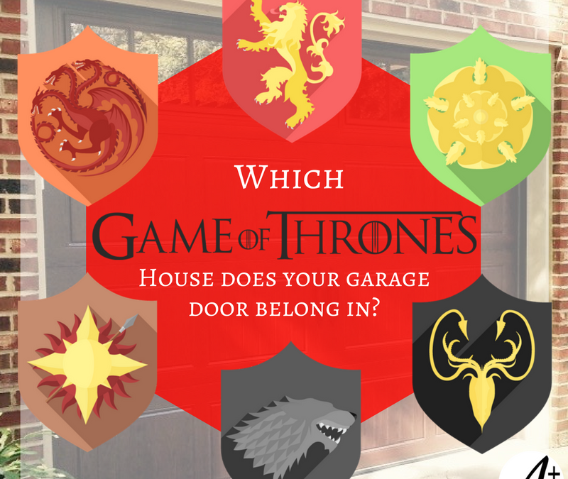 What GAME OF THRONES House does your Garage Door Belong in?