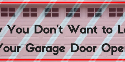 Why you Don't Want to Leave Your Garage Door Open