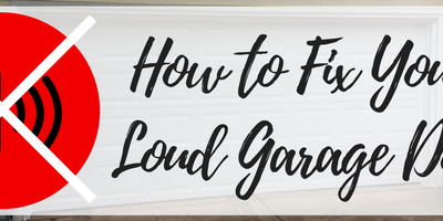 How to Fix Your Loud Garage Door